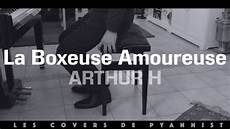 La Boxeuse Amoureuse Arthur H Piano Cover