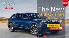 when will the 2020 audi q7 be available the all new 2020 audi q7 s line luxury suv car with new