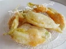 fior di zucchine in pastella ricetta fiori di zucca fritti in pastella ricette di