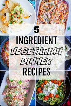 5 ingredient vegetarian dinner recipes likes food