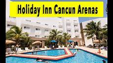 holiday inn cancun arenas 2018 youtube