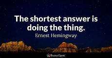 Quotes Pictures by The Shortest Answer Is Doing The Thing Ernest Hemingway