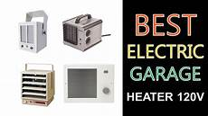 electric garage best electric garage heater 120v 2020