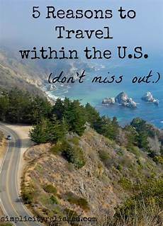 5 reasons to travel within the u s 5 reasons to travel within the u s