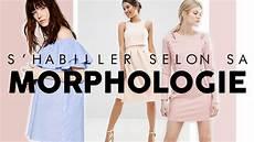 mode comment s habiller selon sa morphologie conseils
