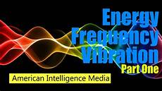 energy frequency and vibration part one youtube