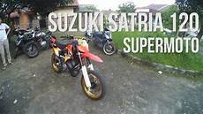 Satria 2 Tak Modif Supermoto by Ridingimpression Satria 120 Supermoto Trail