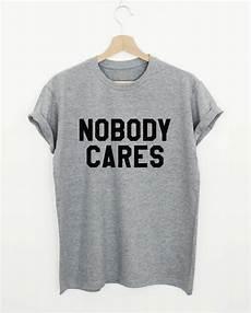 nobody cares t shirt rude shirt sarcasm shirt womens or etsy