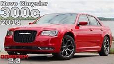 2019 chrysler 300c chrysler 300c v8 2019 o sedan que queremos garagem 2 0
