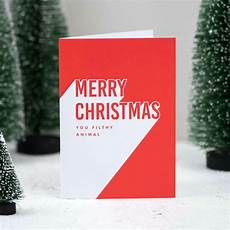 merry christmas you filthy animal christmas card by pines creative notonthehighstreet com