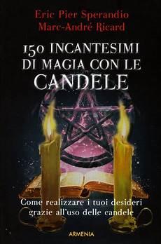 magia candele 150 incantesimi di magia con le candele eric p sperandio