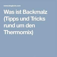 richtig duebeln tipps und tricks rund um den was ist backmalz tipps und tricks rund um den thermomix
