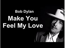 to make you feel my love,bob dylan feel my love,to make you feel my love