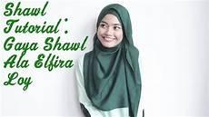 Tutorial 101 Gaya Shawl Ala Elfira Loy
