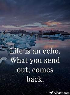 life is an echo what you send out comes back quotes