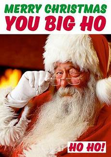 merry christmas you big ho funny christmas card dmx 206 163 2 00 rude cards gifts keyrings
