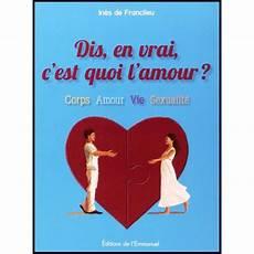 Dis En Vrai C Est Quoi L Amour Librairie Vie Et Sant 233