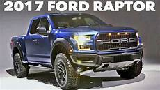 ford raptor 2017 2017 ford f 150 raptor the ultimate
