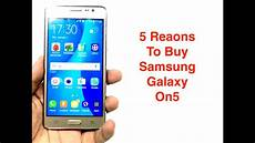 5 reasons why you should buy samsung galaxy on5 youtube