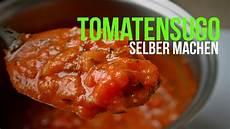 tomatensoße selber machen tomatenso 223 e selber machen tomatensugo einkochen
