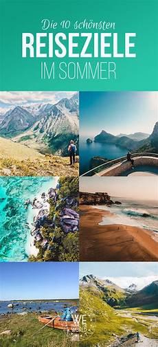 Sommerurlaub Tipps Wir Zeigen Dir Die 10 Sch 246 Nsten Sommer