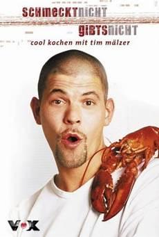 schmeckt nicht gibts nicht schmeckt nicht gibts nicht cool kochen mit tim m 228 lzer tv show 2004 2007 crew united