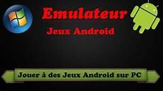Tuto I Jouer 224 Des Jeux Android Sur Pc