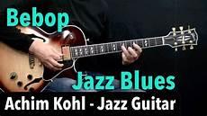 how to play jazz guitar bebop jazz blues tabs achim kohl jazz guitar