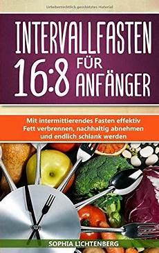 intervallfasten für anfänger gesund abnehmen ohne jojo effekt intervallfasten f 252 r