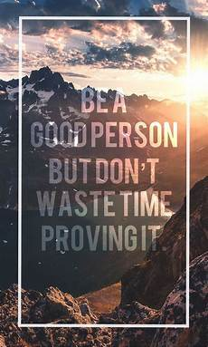 inspirational quotes iphone wallpaper be a person but don t waste time proving it