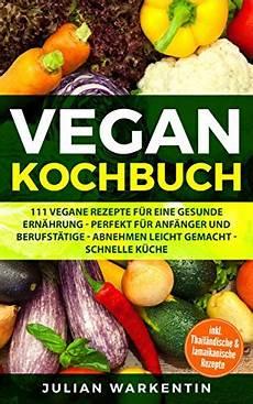 kochbuch schnelle gesunde vegan kochbuch 111 vegane rezepte f 252 r eine gesunde