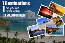 7 destinations that you can travel within rs 20 000 in india wishfin 7 destinations that you can travel within rs 20 000 in india wishfin