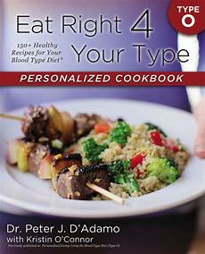 eat right 4 your type personalized cookbook type o 150 healthy recipes for your blood type
