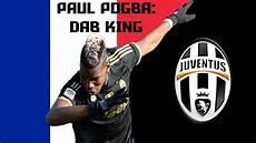Paul Pogba Dab King Highlights Hd