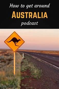 get australia how to get around australia podcast travel podcast