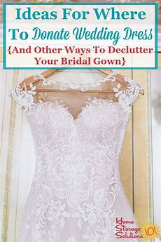 donating wedding gowns ideas for where to donate wedding dress and other ways to
