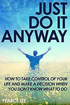 com just do it anyway how to take control of your