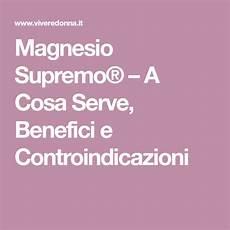 controindicazioni magnesio supremo magnesio supremo 174 a cosa serve benefici e