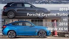 2018 vs 2019 porsche cayenne 2019 porsche cayenne turbo vs 2018 bmw x6 m technical