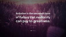 oscar wilde quote imitation is the sincerest form of flattery that mediocrity can pay to