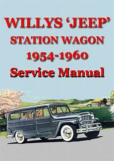 old cars and repair manuals free 2005 jeep grand cherokee parental controls willys jeep station wagon 1954 1960 service manual station wagon jeep willys wagon