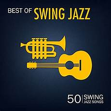 swing jazz songs ヴァリアス アーティストのbest of swing jazz 50 swing