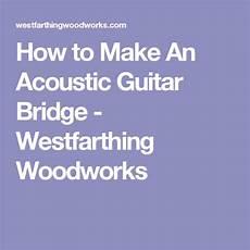 how to fix a guitar bridge how to make an acoustic guitar bridge acoustic guitar guitar acoustic