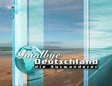 goodbye deutschland quot goodbye germany quot emigration reality tv and