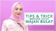 lombok jilbab untuk wajah bulat tips and trick tutorial hijab untuk wajah bulat youtube