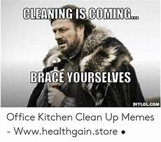 Clean Kitchen Memes by Cleaning Is Coming Brace Yourselves Diylolcom Office
