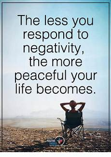 the less you respond to negativity the more peaceful your