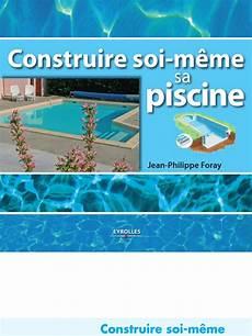 construire soi meme sa piscine construire soi meme sa piscine