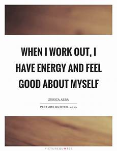 when i work out i have energy and feel good about myself