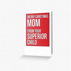 quot merry christmas mom from your superior child quot greeting card by theredteacup redbubble